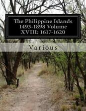 The Philippine Islands 1493-1898 Volume XVIII: 1617-1620 (2014, Paperback)