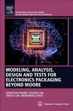 Modeling, Analysis, Design, and Tests for Electronics Packaging Beyond Moor...