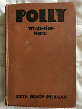 New ListingPolly What's-Her-Name 1936 Book By Edith Bishop Sherman Goldsmith Pub, Chicago