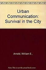 Urban Communication: Survival in the City by Arnold, William E.