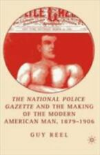 The National Police Gazette And The Making Of The Modern American Man, 1879-1...