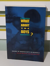 WHAT ABOUT THE BOYS? ISSUES OF MASCULINITY IN SCHOOLS! BOOK BY WAYNE MARTINO!