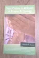 YOUR GUIDE TO 40 DAYS OF PRAYER & FASTING by Daniel W. Evans