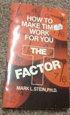 MARK L.STEIN, HOW TO MAKE TIME FOR YOU. THE T FACTOR