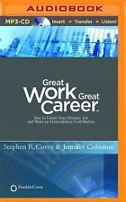 Great Work, Great Career : How to Create Your Ultimate Job and Make an...
