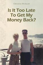 Is It Too Late to Get My Money Back? by Christine Pechacek (2014, Paperback)