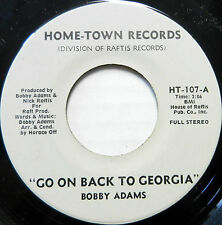 BOBBY ADAMS 45 Go On Back to Georgia b/w Is It Too Late HOME-TOWN Soul #B226