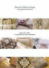 Dyes from Kitchen Produce: Easy projects to make at home, Ishii, Setsuko, Good B
