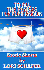 TO ALL THE PENISES I'VE EVER KNOWN Erotica by LORI SCHAFER LARGE PRINT PAPERBACK