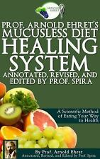 Prof. Arnold Ehret's Mucusless Diet Healing System: Annotated, Revised, and Edit