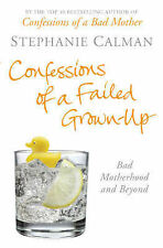 Confessions of a Failed Grown-Up: Bad Motherhood and Beyond, Calman, Stephanie,