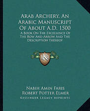 Arab Archery, an Arabic Manuscript of about A.D. 1500: A Book on the Excellence of the Bow and Arrow and the Description Thereof by Kessinger Publishing (Paperback / softback, 2010)