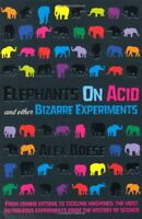 Elephants on Acid: and Other Bizarre Experiments By Alex Boese. 9780330506649