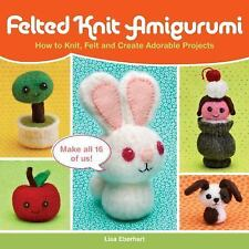 Felted Knit Amigurumi: How to Knit, Felt and Create Adorable Projects-ExLibrary