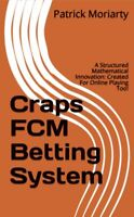 Craps  FCM Betting System - Perfect for Online Casinos - Avoid Crowds - Be Safe