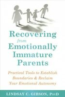 Recovering from Emotionally Immature Parents : Practical Tools to Establish B...