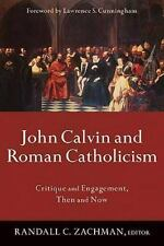 John Calvin and Roman Catholicism : Critique and Engagement, Then and Now (2008…