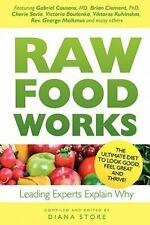 Raw Food Works: By Diana Store, Gabriel Cousens, Brian R Clement