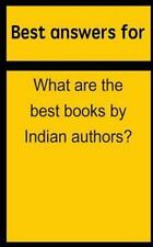 Best Answers for What Are the Best Books by Indian Authors? by Barbara Boone...