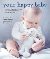 Your Happy Baby: Massage, Yoga, Aromatherapy And Other Gentle Ways to Blissful B