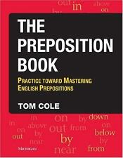 The Preposition Book : Practice Toward Mastering English Prepositions by Tom...