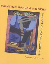 Painting Harlem Modern: The Art of Jacob Lawrence. by Patricia Hills