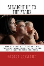 Straight up to the Stars : A Blueprint on How Two Parents Successfully Raised...