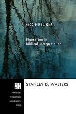 Go Figure!: Figuration in Biblical Interpretation (Princeton Theolgoical Monogra