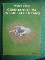 LIBRO: GESU' SOTTERRA UN CHICCO DI GRANO-ADOLFO L'ARCO-1975