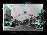 OLD POSTCARD SIZE PHOTO DEKALB ILLINOIS, THE ARCH OVERTHE MAIN STREET c1900