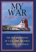 My War: The True Experiences of A U.S. Army Air Force Pilot in World War II (Har