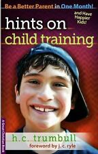 Hints on Child Training : Be a Better Parent in One Month by Henry Clay...