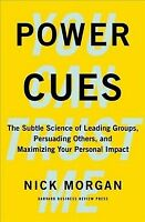 Power Cues : The Subtle Science of Leading Groups, Persuading Others, and Max...