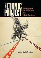 The Ethnic Project: Transforming Racial Fiction Into Ethnic Factions (Paperback