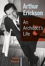 Arthur Erickson: An Architect's Life (Hardcover)