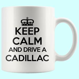 Keep Calm Drive Cadillac Car Love Funny Mug Cool Cup Awesome Birthday Gift