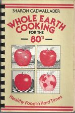 WHOLE EARTH COOKING FOR THE 80s COOK BOOK HEALTHY FOOD IN HARD TIMES CADWALLADER