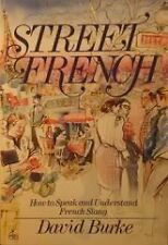 Street French: How to Speak and Understand French