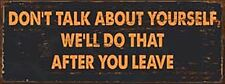 Don't Talk About Yourself, We'll Do That After... steel sign 400mm x 150mm (ogu)