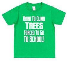 BORN TO CLIMB TREES FORCED TO GO TO SCHOOL T-SHIRT Childrens Funny Kids Age 2-13