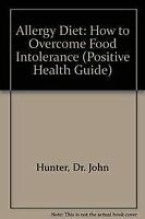 Allergy Diet: How to Overcome Food Intolerance (Positive Health Guide), Hunter,
