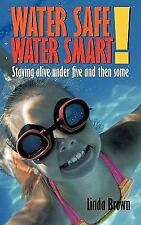 Water Safe! Water Smart!: Staying alive under five and then some-ExLibrary