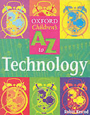 The Oxford Children's A-Z of Technology: 2004 by Robin Kerrod (Paperback, 2004)