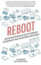 Reboot : How We Must Rethink the Use of Technology in Education to Truly Revo...