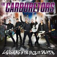 THE CARBURETORS - LAUGHING INTHE FACE OF DEATH  CD NEW!