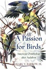 Passion for Birds: American Ornithology After Audubon: By Mark V Barrow