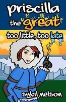 Priscilla the Great Too Little Too Late, Paperback by Nelson, Sybil, Like New...