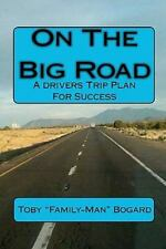 """On the Big Road : A Drivers Trip Plan for Success by Toby """"Family-Man"""" Bogard..."""