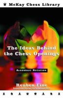Ideas Behind the Chess Openings: Algebraic Edition by Reuben Fine