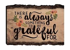 There is Always Something to be Grateful For 4 x 6 Wood Bark Ed... Free Shipping